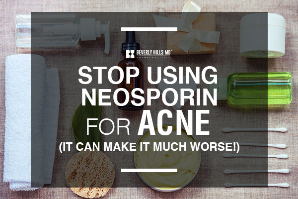 Stop Using Neosporin for Acne (it makes it worse!)