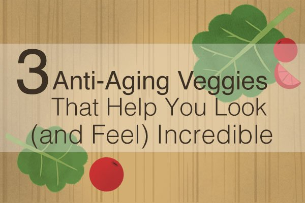 3 Anti-Aging Veggies That Help You Look (and Feel) Incredible