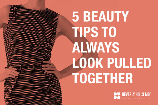 5 Beauty Tips to Look and Feel Your Best
