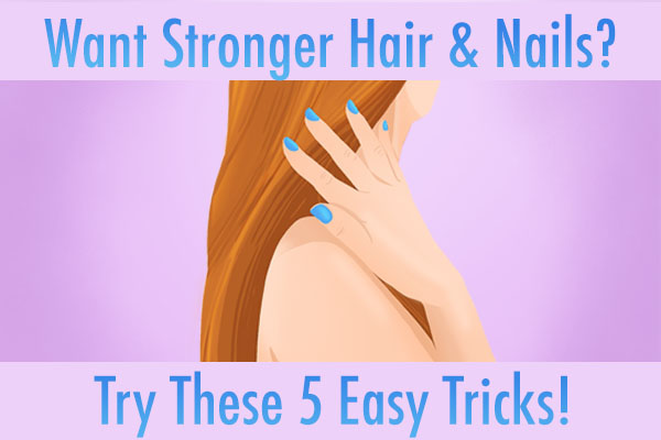 Get Stronger Hair and Nails with these 5 easy tricks